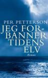 Jeg forbanner tidens elv - Per Petterson