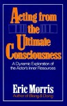 Acting from the Ultimate Consciousness - Eric Morris