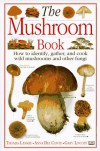 The Mushroom Book How to Identify, Gather and Cook Wild Mushrooms and Other Fungi - Thomas Laessoe