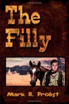 The Filly - Mark R. Probst