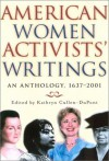 American Women Activists' Writings: An Anthology, 1637-2001 - Kathryn Cullen-DuPont
