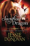 Sacrificed to the Dragon (Stonefire Dragons) (Volume 1) - Jessie Donovan