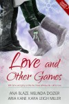 Love and Other Games (A Very Sexy Short Story Collection) - Ana Blaze, Aria Kane, Melinda Dozier, Kara Leigh Miller