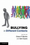 Bullying in Different Contexts - Claire P. Monks, Iain Coyne