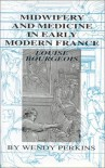 Midwifery And Medicine In Early Modern France - Louise Bourgeois, Louise Bourgeois