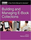 Building and Managing E-Book Collections: A How-To-Do-It Manual for Librarians - Richard Kaplan