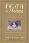 Death by Meeting: A Leadership Fable...About Solving the Most Painful Problem in Business - Patrick Lencioni