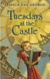 Tuesdays at the Castle - Jessica Day George