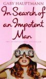 In Search of an Impotent Man - Gaby Hauptmann