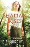 Shaman Rises - C.E. Murphy