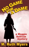 No Game for a Dame (Maggie Sullivan mysteries) - M. Ruth Myers