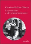 La governante e altri problemi domestici - Charlotte Perkins Gilman, Ilaria Police