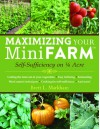 Maximizing Your Mini Farm: Self-Sufficiency on 1/4 Acre - Brett L. Markham