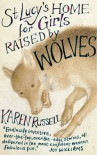 St Lucy's Home For Girls Raised By Wolves - Karen Russell