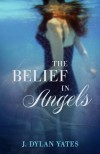 The Belief in Angels - J. Dylan Yates