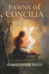 Pawns of Concilia - Christopher Felts