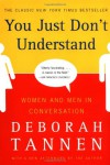 You Just Don't Understand: Women and Men in Conversation - Deborah Tannen