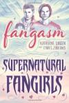 Fangasm: Supernatural Fangirls - Katherine Larsen, Lynn Zubernis