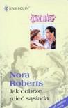 Jak dobrze mieć sąsiada - Nora Roberts