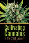 Cultivating Cannabis in the 21st Century - C.K. Watson