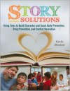 Story Solutions: Using Tales To Build Character And Teach Bully Prevention, Drug Prevention, And Conflict Resolution - Kevin Strauss