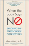 When the Body Says No: Exploring the Stress-Disease Connection - Gabor Maté