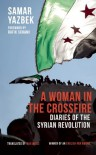 A Woman in the Crossfire: Diaries of the Syrian Revolution - Samar Yazbek, Max Weiss