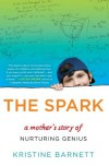 The Spark: A Mother's Story of Nurturing, Genius, and Autism - Kristine Barnett