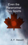 Even the Paranormal Play Sports - A.F. Stewart