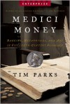 Medici Money: Banking, Metaphysics, and Art in Fifteenth-Century Florence - Tim Parks