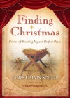 Finding Christmas: Stories of Startling Joy and Perfect Peace - James Calvin Schaap