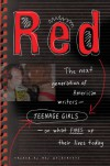 Red: The Next Generation of American Writers--Teenage Girls--On What Fires Up Their Lives Today - Amy Goldwasser
