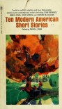 Ten Modern American Short Stories - John Updike, Pearl S. Buck, Reynolds Price, John Knowles, Carson McCullers, James Jones, Jean Stafford, Borden Deal, David A. Sohn, Paul Darcy Boles, Don Trompeter