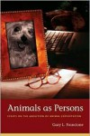 Animals as Persons: Essays on the Abolition of Animal Exploitation - Gary L. Francione