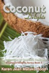 Coconut Delights Cookbook: A Collection of Coconut Recipes (Cookbook Delight Series) - Karen Jean Matsko Hood