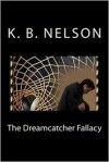 The Dreamcatcher Fallacy: The Dreamcatcher Fallacy, Book 1 - K. B. Nelson,  Kathy Haug (Illustrator)