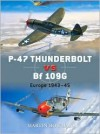 P-47 Thunderbolt vs Bf 109G/K: Europe 1943-45 - Martin W. Bowman, Jim Laurier, Chris Davey, Gareth Hector