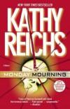 Monday Mourning: A Tempe Brennan Novel (Temperence Brennan) - Kathy Reichs