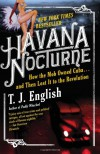 Havana Nocturne: How the Mob Owned Cuba and Then Lost It to the Revolution - T. J. English