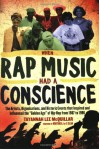 When Rap Music Had a Conscience: The Artists, Organizations and Historic Events That Inspired and Influenced the Golden Age of Hip-hop from 1987 to 1996 - Tayannah Mcquillar