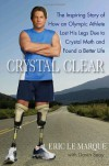 Crystal Clear: The Inspiring Story of How an Olympic Athlete Lost His Legs Due to Crystal Meth and Found a Better Life - Eric Le Marque, Davin Seay
