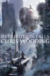 Retribution Falls (Tales of the Ketty Jay 1) - Chris Wooding