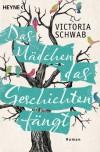 Das Mädchen das Geschichten fängt - Victoria Schwab, Julia Walther