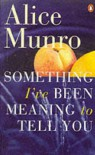 Something I've Been Meaning to Tell You - Alice Munro