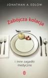 Zabójcza kolacja i inne zagadki medyczne - Jonathan A. Edlow