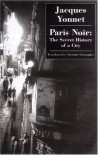 Paris Noir: The Secret History of a City - Jacques Yonnet, Christine Donougher