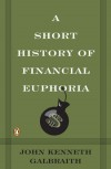 A Short History of Financial Euphoria - John Kenneth Galbraith