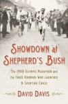 Showdown at Shepherd's Bush: The 1908 Olympic Marathon and the Three Runners Who Launched a Sporting Craze - David Davis