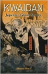 Kwaidan: Japanese Ghost Stories - Lafcadio Hearn