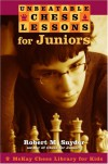 Unbeatable Chess Lessons For Juniors: Instruction For The Intermediate Player - Robert M. Snyder